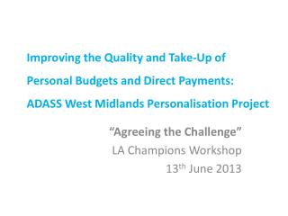"""Agreeing the Challenge"" LA  Champions Workshop  13 th June 2013"