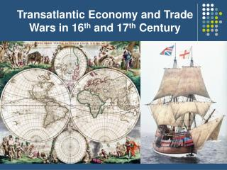 Transatlantic Economy and Trade Wars in 16 th  and 17 th  Century