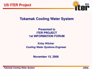 Tokamak Cooling Water System Presented to ITER PROJECT  1st INFORMATION FORUM