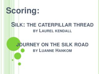 Silk: the caterpillar thread  by Laurel  kendall journey on the silk road by Luanne  Hankom