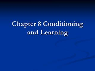 Chapter 8 Conditioning and Learning