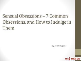 Sensual Obsessions – 7 Common Obsessions, and How to Indulge