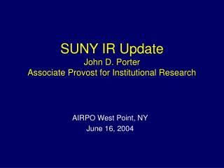 SUNY IR Update John D. Porter Associate Provost for Institutional Research