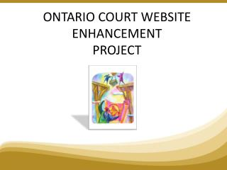 ONTARIO COURT WEBSITE ENHANCEMENT  PROJECT