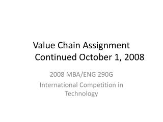 Value Chain Assignment	Continued October 1, 2008