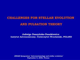 C HALLENGES FOR STELLAR EVOLUTION  AND PULSATION THEORY