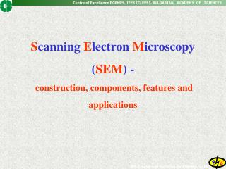 S canning  E lectron  M icroscopy ( SEM ) -   construction, components, features and  applications