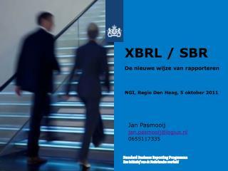 XBRL / SBR De nieuwe wijze van rapporteren  NGI, Regio Den Haag, 5 oktober 2011
