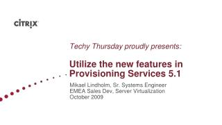 Techy  Thursday proudly presents: Utilize the new features in Provisioning Services 5.1