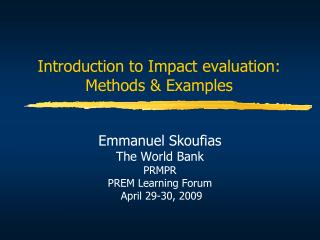 Introduction to Impact evaluation:  Methods & Examples