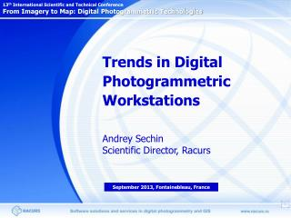 Trends in Digital Photogrammetric Workstations Andrey Sechin Scientific Director, Racurs