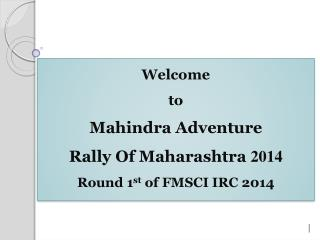 Welcome  to  Mahindra Adventure  Rally Of Maharashtra  2014 Round  1 st of FMSCI IRC  2014