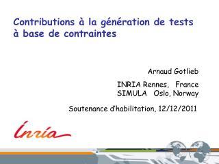 Contributions à la génération de tests à base de contraintes Arnaud Gotlieb