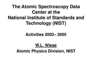 W.L. Wiese Atomic Physics Division, NIST