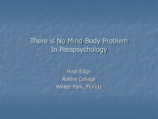 There is No Mind-Body Problem In Parapsychology