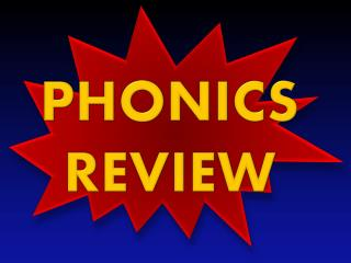PHONICS REVIEW