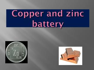 Copper and zinc battery