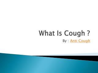 What is Cough ?