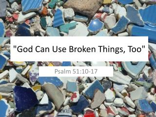 """God Can Use Broken Things, Too"""
