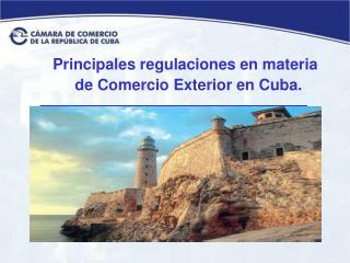 Principales regulaciones en materia de Comercio Exterior en Cuba.