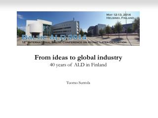 From ideas to global industry 40 years of ALD in Finland Tuomo Suntola