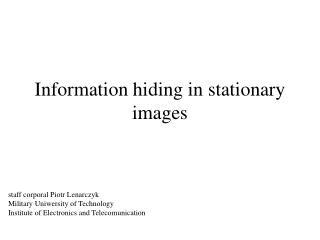 Information hiding in stationary images