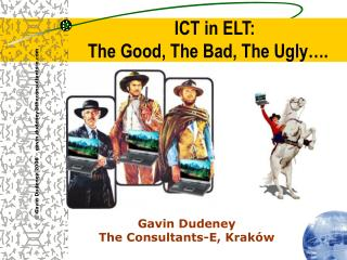 ICT in ELT: The Good, The Bad, The Ugly….