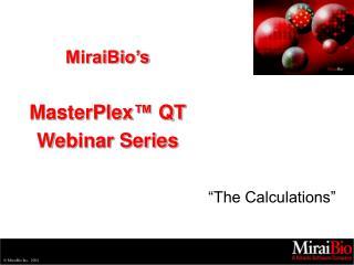 MiraiBio's MasterPlex ™  QT Webinar Series