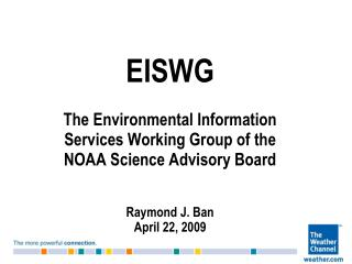 EISWG  The Environmental Information Services Working Group of the  NOAA Science Advisory Board