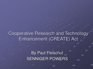 Cooperative Research and Technology Enhancement (CREATE) Act