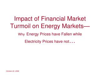 Turmoil in Financial Markets  Linked to Energy Pricing