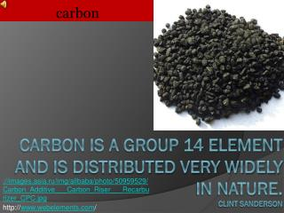carbon is a Group 14 element and is distributed very widely in nature. Clint Sanderson