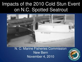 Impacts of the 2010 Cold Stun Event  on N.C. Spotted Seatrout