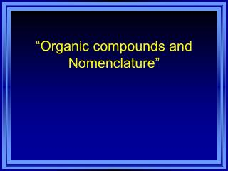 """Organic compounds and Nomenclature"""