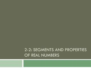 2-2: Segments and Properties of Real Numbers