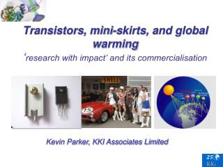 Transistors, mini-skirts, and global warming ' research with impact' and its commercialisation