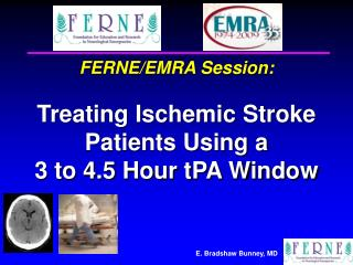 FERNE/EMRA Session:  Treating Ischemic Stroke Patients Using a  3 to 4.5 Hour tPA Window