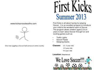 First Kicks is all about having fun playing   Soccer.  It is an excellent program to introduce