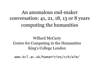 An anomalous end-maker conversation: 41, 21, 18, 13 or 8 years computing the humanities