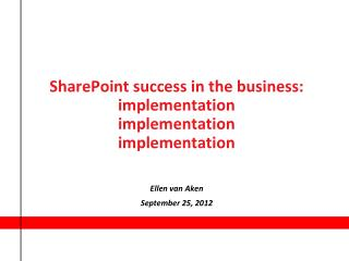 SharePoint success in the business: implementation  implementation  implementation