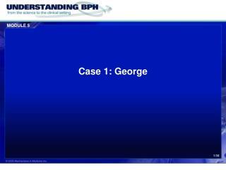 Case 1: George