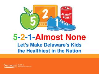 5 - 2 -1- Almost None Let's Make Delaware's Kids  the Healthiest in the Nation