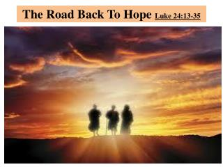 The Road Back To Hope  Luke 24:13-35
