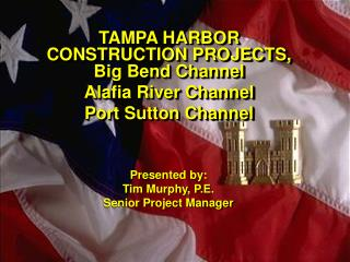 TAMPA HARBOR CONSTRUCTION PROJECTS, Big Bend Channel Alafia River Channel Port Sutton Channel