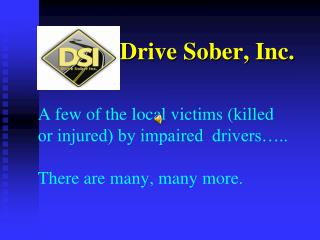 A few of the local victims (killed or injured) by impaired  drivers….. There are many, many more.
