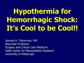 Hypothermia for Hemorrhagic Shock: It's Cool to be Cool!!