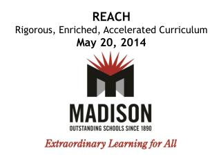REACH Rigorous, Enriched, Accelerated  Curriculum May 20, 2014