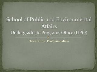 School of Public and Environmental Affairs Undergraduate Programs Office (UPO)