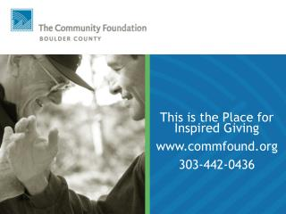 This is the Place for Inspired Giving commfound 303-442-0436