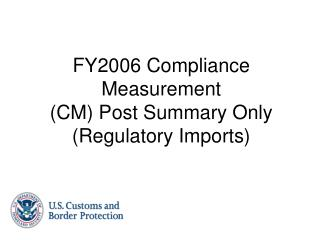 FY2006 Compliance Measurement (CM) Post Summary Only (Regulatory Imports)